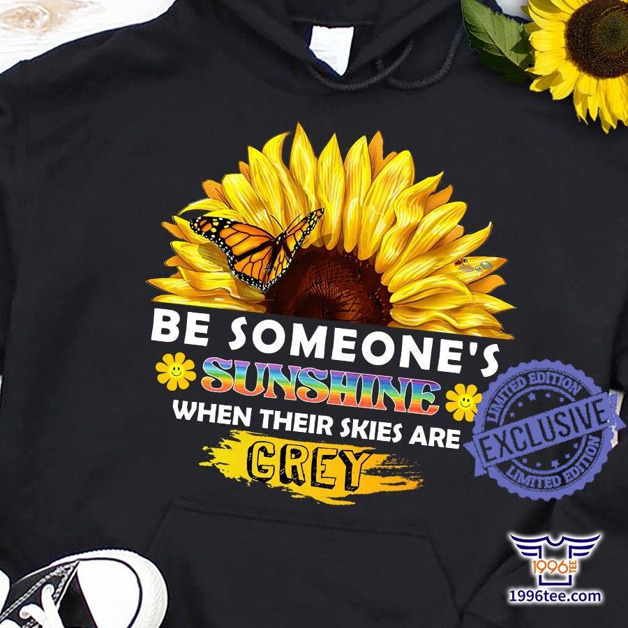 Be someone's sunshine when their skies are grey shirt