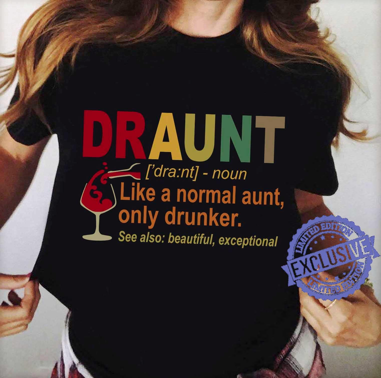 Draunt like a normal aunt only drunker shirt