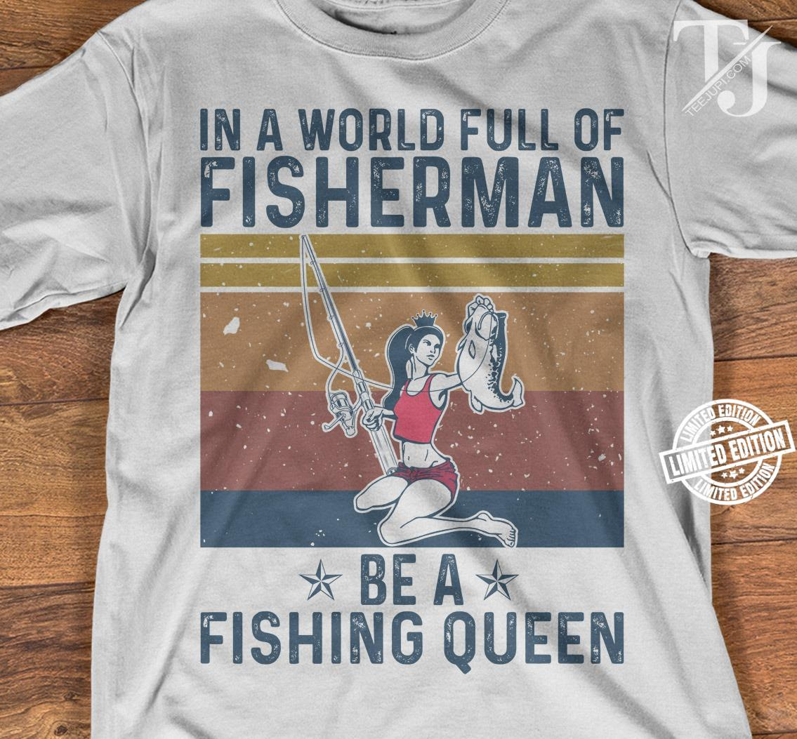 In a world full of fisherman be a fishing queen shirt