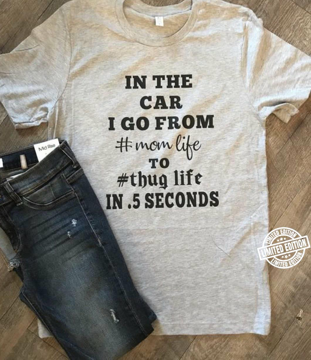 In the car i go from mom life to thug life shirt