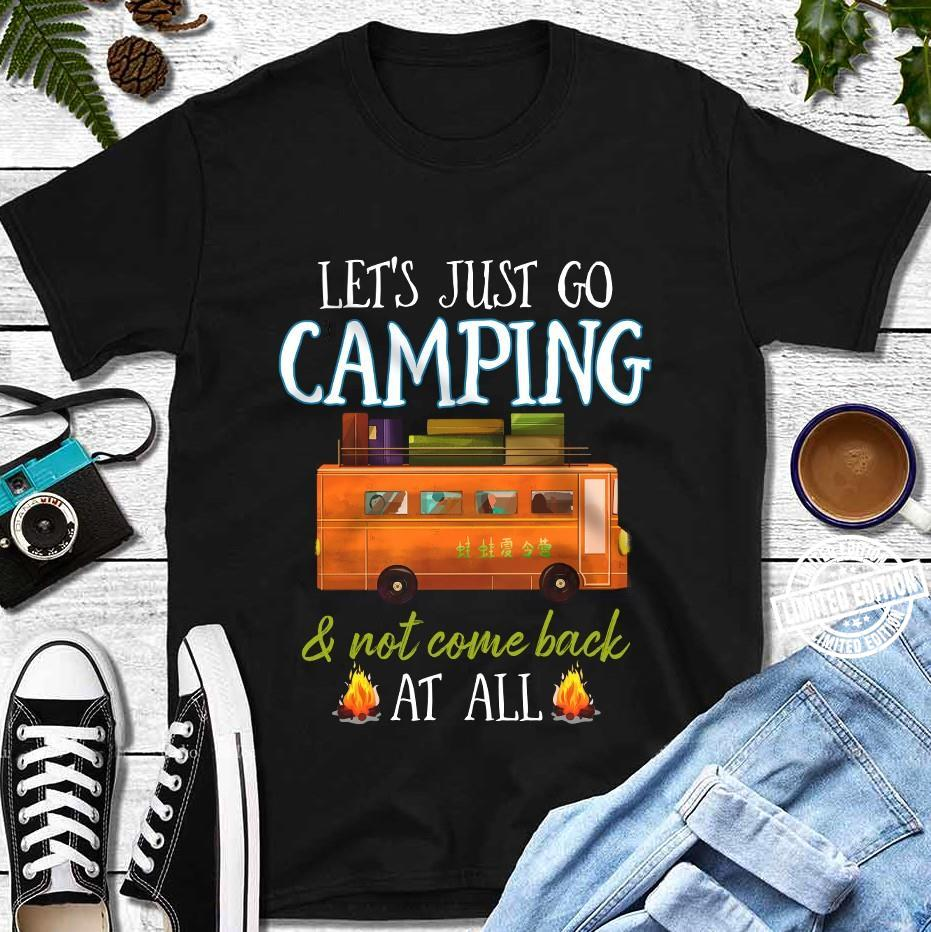Let's just go camping and not come back at all shirt