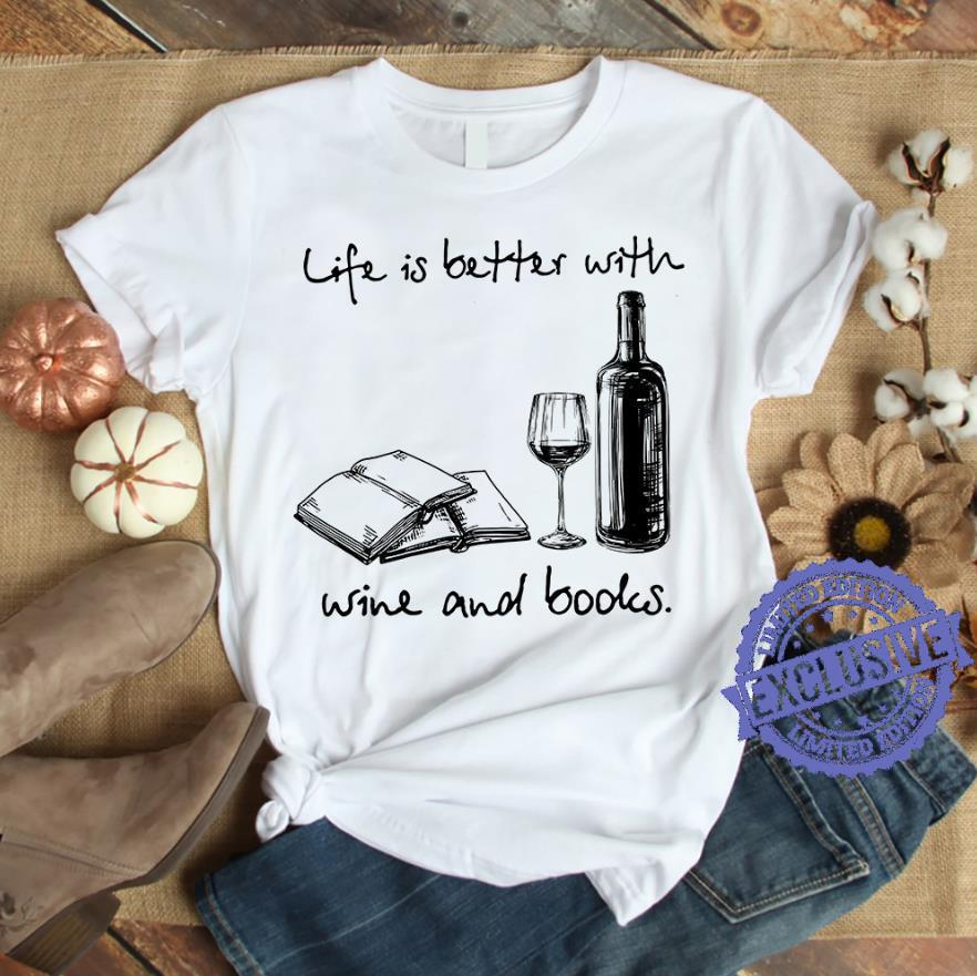 Life is better with wine and books shirt