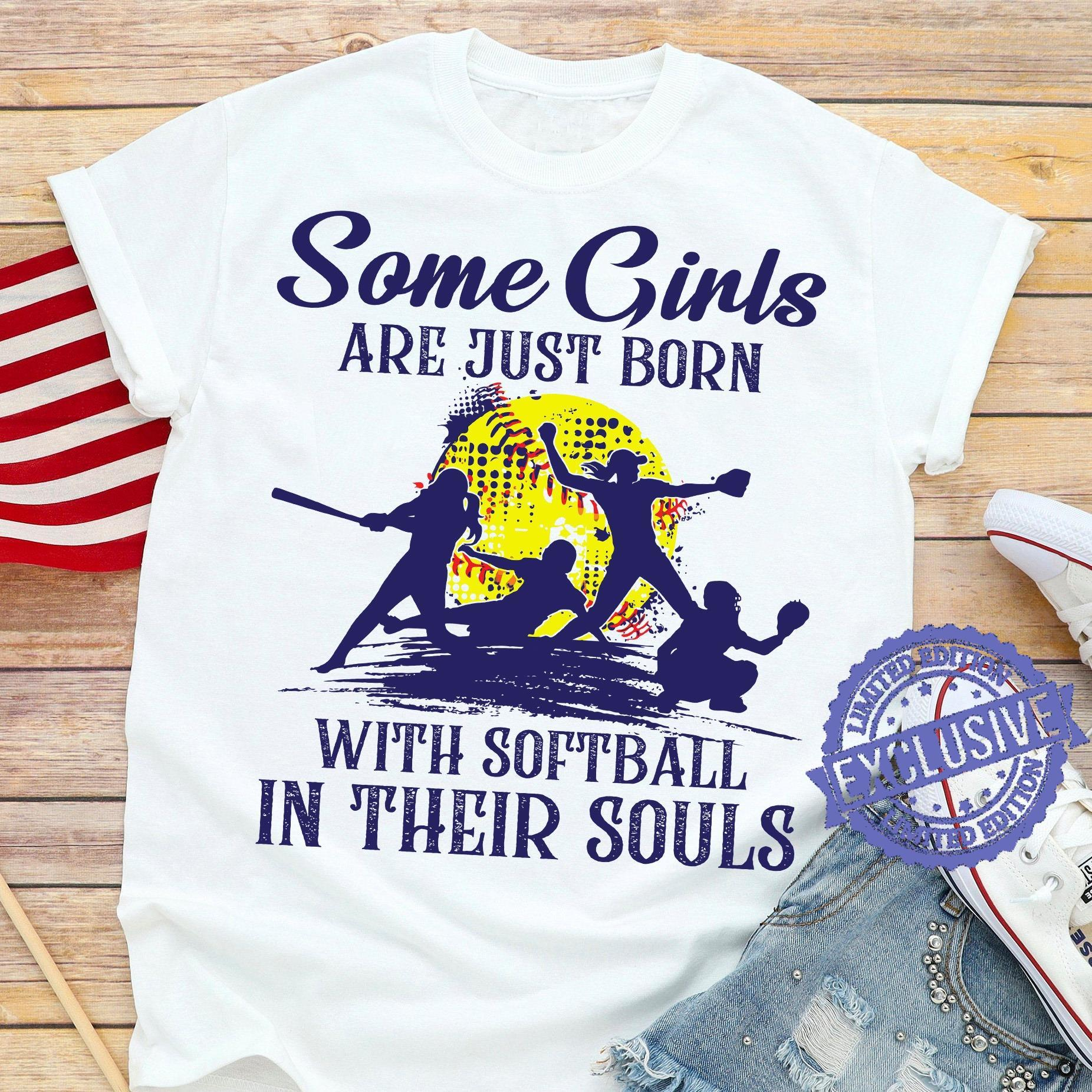 Some girls are jusrt born with softball in their souls shirt