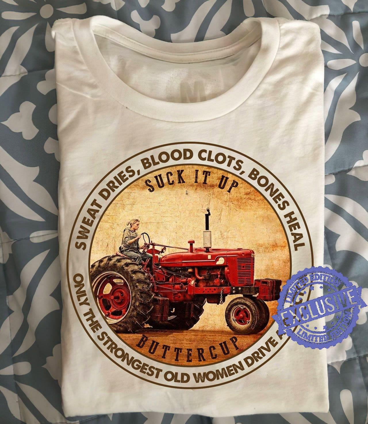 Suck it up buttercup sweat dries blood clots bones heal only the strongest old women drive a tractor shirt