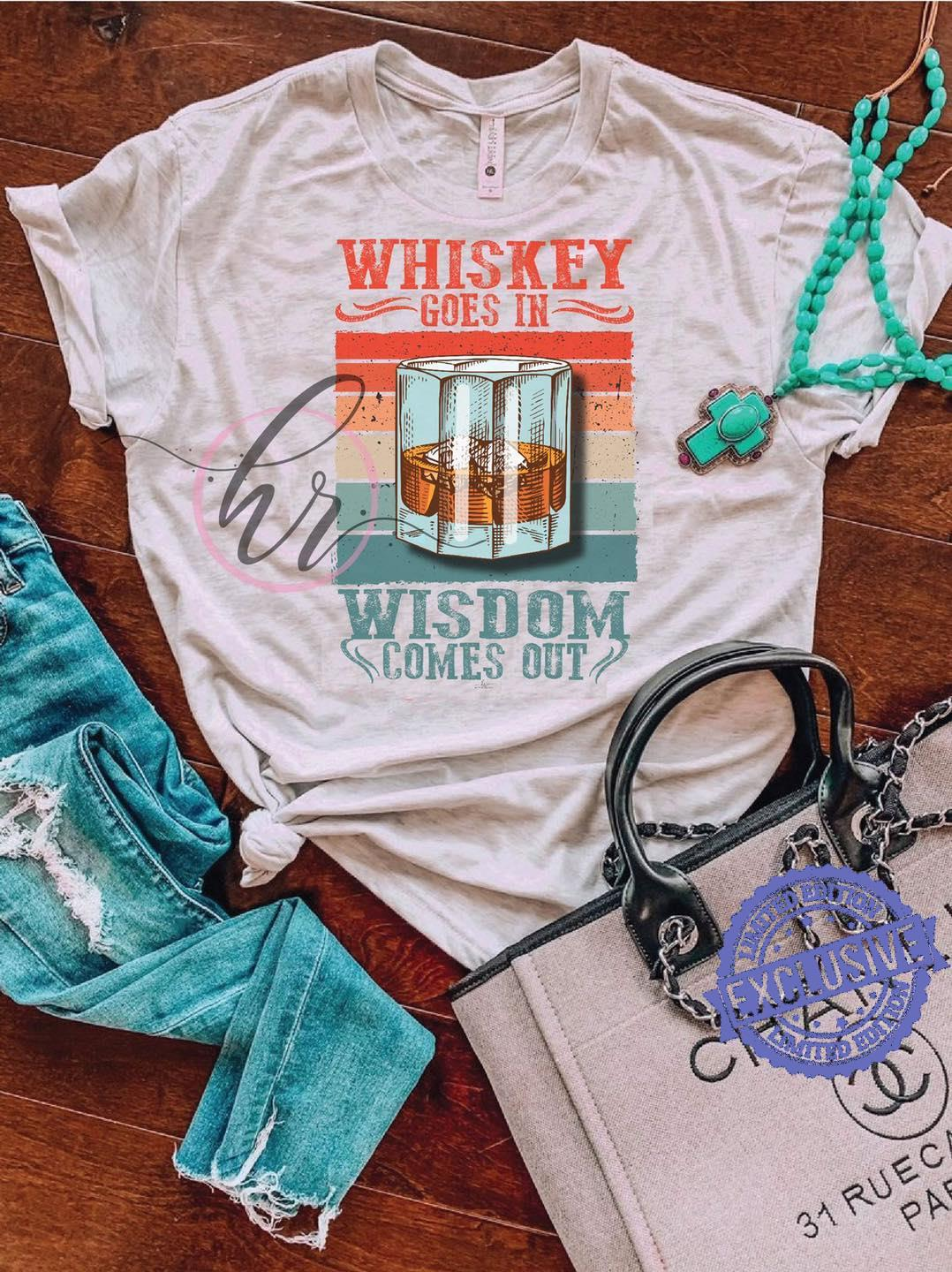 Whiskey goes in wisdom come out shirt